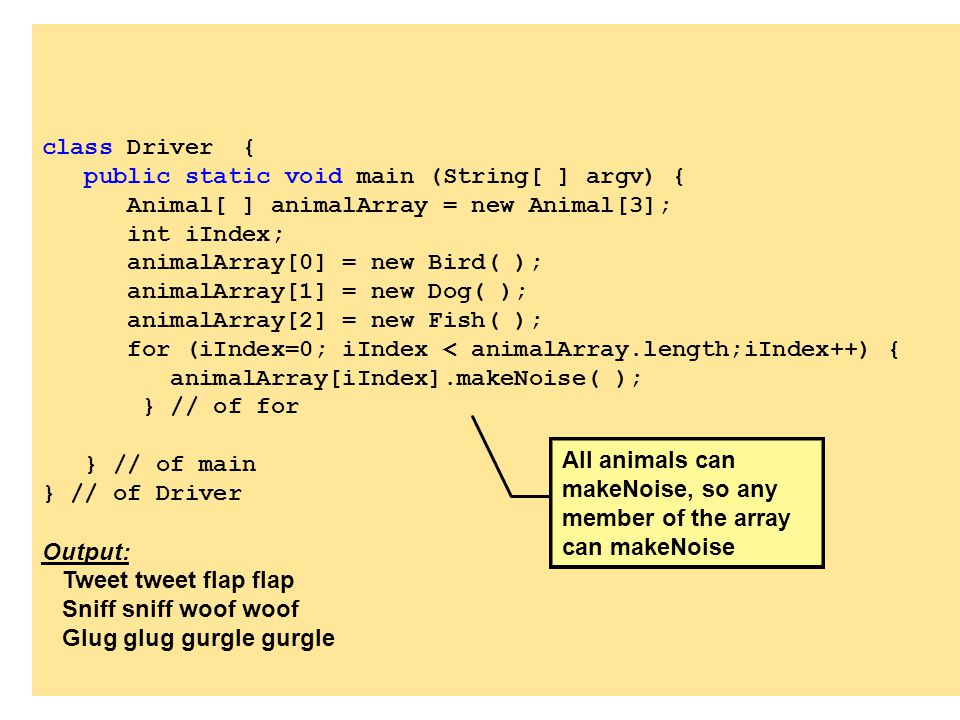 class Driver { public static void main (String[ ] argv) { Animal[ ] animalArray = new Animal[3]; int iIndex;